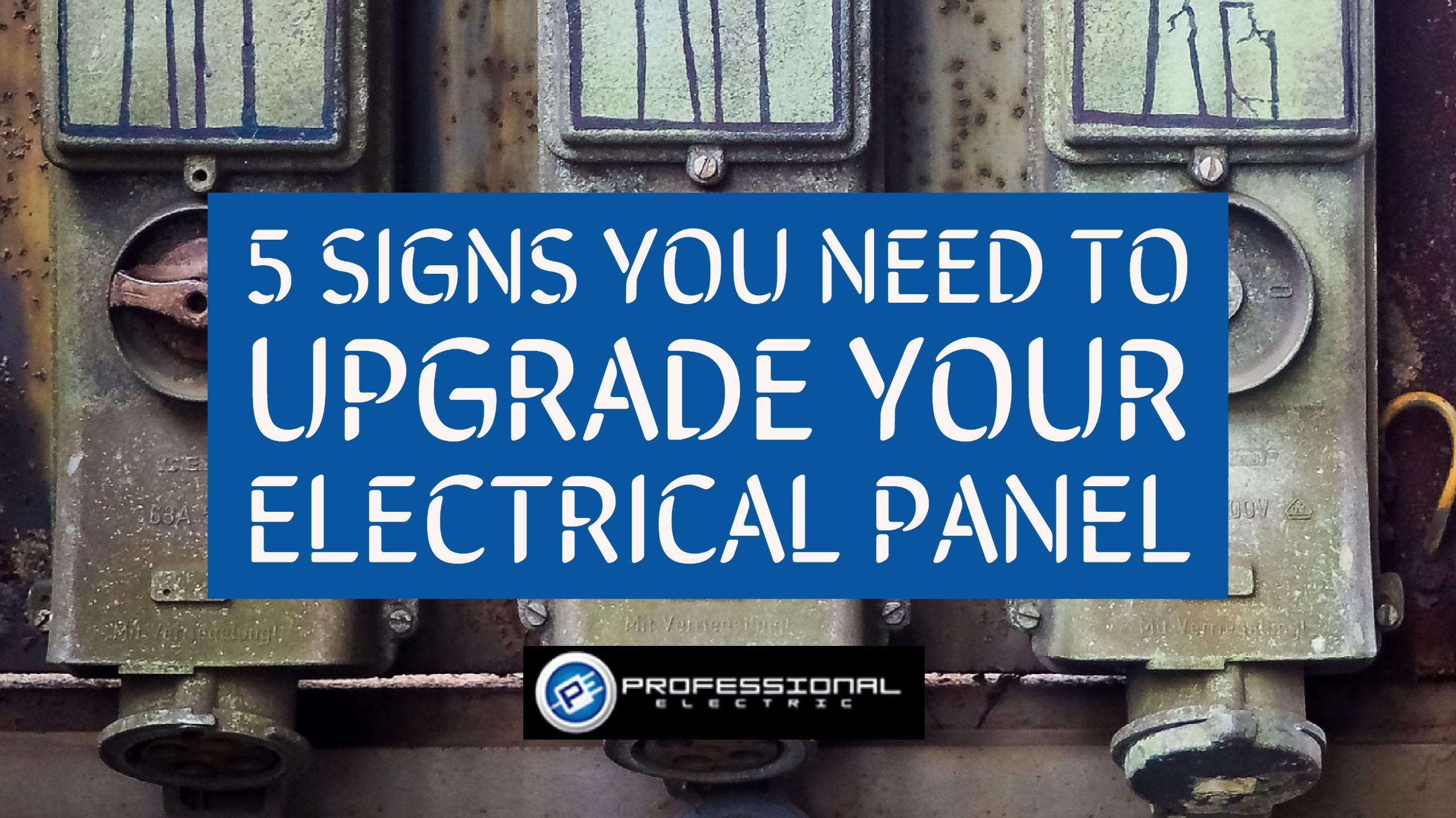5 Signs You Need To Upgrade Your Electrical Panels
