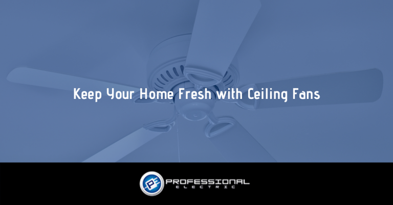 Keep Your Home Fresh with Ceiling Fans