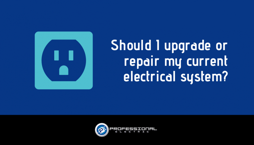 Should I upgrade or repair my current electrical system?