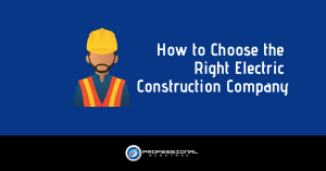 How to Choose the Right Electric Construction Company