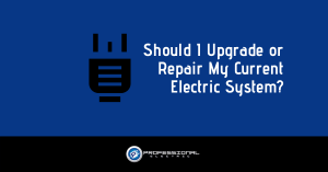 Should I Upgrade or Repair My Current Electric System?